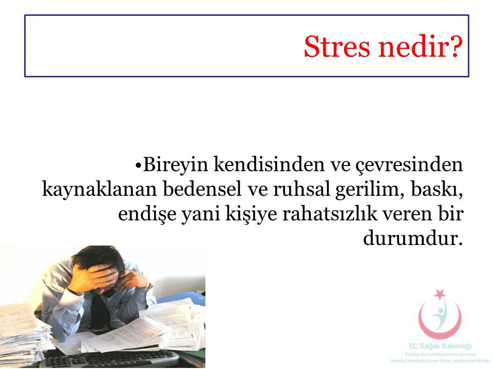 Stres nedir? •Bireyin kendisinden ve çevresinden kaynaklanan bedensel ve ruhsal gerilim, baskı, endişe yani kişiye rahatsızlık veren bir durumdur.