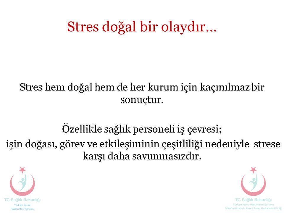 Stres doğal bir olaydır… Stres hem doğal hem de her kurum için kaçınılmaz bir sonuçtur. Özellikle sağlık personeli iş çevresi; işin doğası, görev ve e
