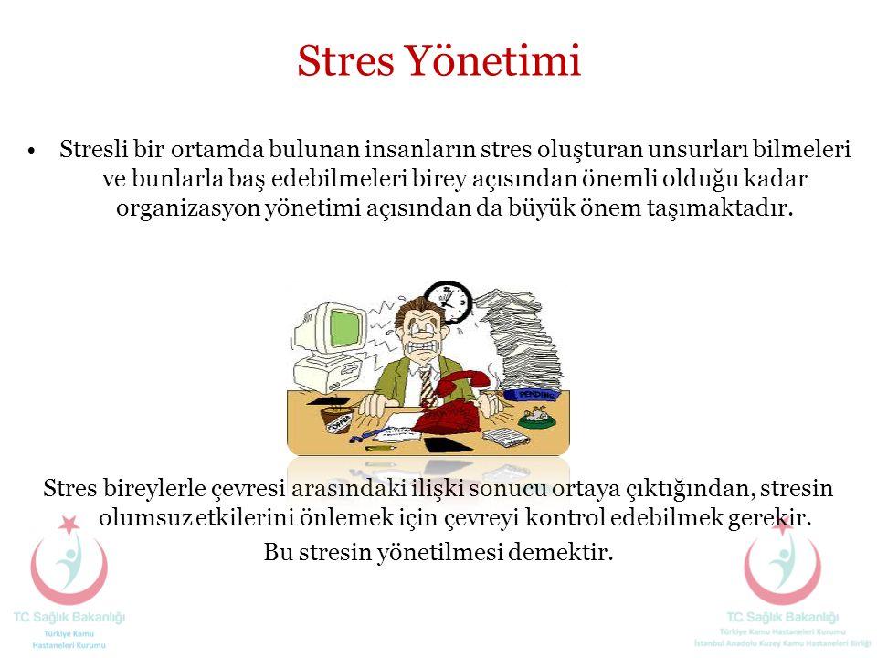 Stres Yönetimi •Stresli bir ortamda bulunan insanların stres oluşturan unsurları bilmeleri ve bunlarla baş edebilmeleri birey açısından önemli olduğu
