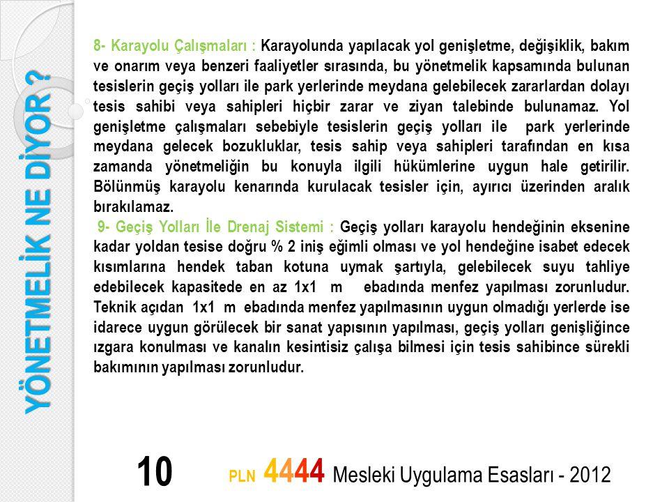 YÖNETMELİK NE DİYOR ? 10 PLN 4444 Mesleki Uygulama Esasları - 2012 8- Karayolu Çalışmaları : Karayolunda yapılacak yol genişletme, değişiklik, bakım v