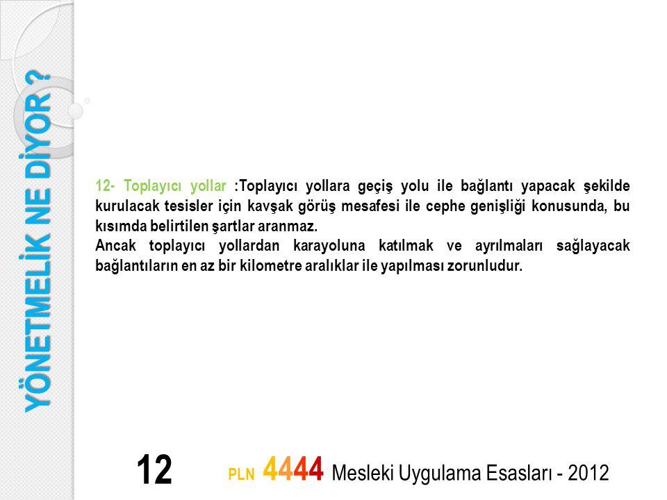 YÖNETMELİK NE DİYOR ? 12 PLN 4444 Mesleki Uygulama Esasları - 2012 12- Toplayıcı yollar :Toplayıcı yollara geçiş yolu ile bağlantı yapacak şekilde kur