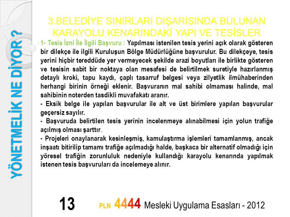 YÖNETMELİK NE DİYOR ? 13 PLN 4444 Mesleki Uygulama Esasları - 2012 3.BELEDİYE SINIRLARI DIŞARISINDA BULUNAN KARAYOLU KENARINDAKİ YAPI VE TESİSLER 1- T