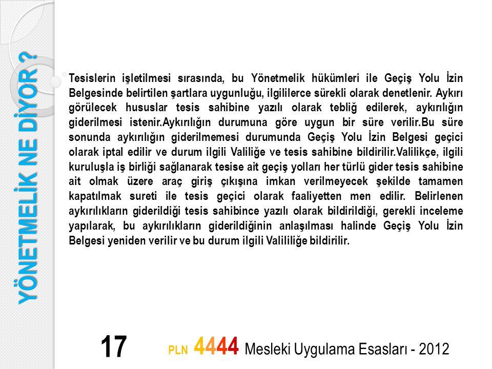 YÖNETMELİK NE DİYOR ? 17 PLN 4444 Mesleki Uygulama Esasları - 2012 Tesislerin işletilmesi sırasında, bu Yönetmelik hükümleri ile Geçiş Yolu İzin Belge