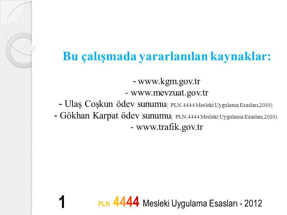 Bu çalışmada yararlanılan kaynaklar: - www.kgm.gov.tr - www.mevzuat.gov.tr - Ulaş Coşkun ödev sunumu ( PLN.4444 Mesleki Uygulama Esasları,2010) - Gökh