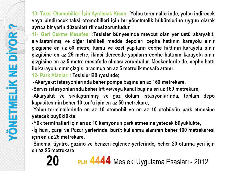 YÖNETMELİK NE DİYOR ? 20 PLN 4444 Mesleki Uygulama Esasları - 2012 10- Taksi Otomobilleri İçin Ayrılacak Kısım : Yolcu terminallerinde, yolcu indirece