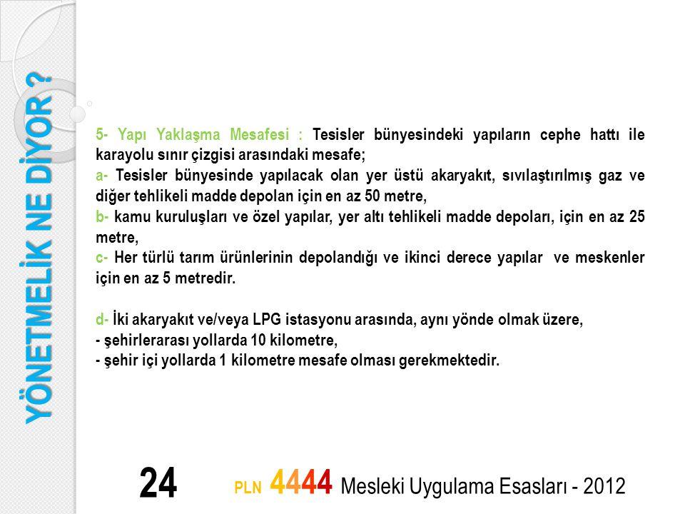 YÖNETMELİK NE DİYOR ? 24 PLN 4444 Mesleki Uygulama Esasları - 2012 5- Yapı Yaklaşma Mesafesi : Tesisler bünyesindeki yapıların cephe hattı ile karayol