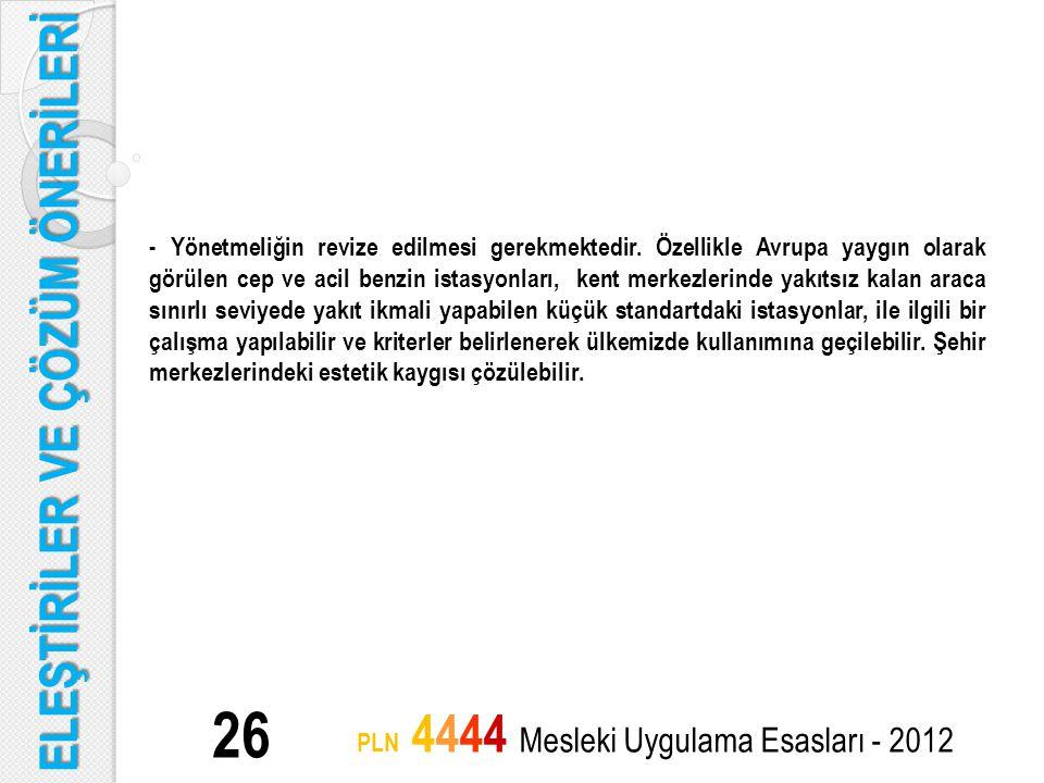 ELEŞTİRİLER VE ÇÖZÜM ÖNERİLERİ 26 PLN 4444 Mesleki Uygulama Esasları - 2012 - Yönetmeliğin revize edilmesi gerekmektedir. Özellikle Avrupa yaygın olar