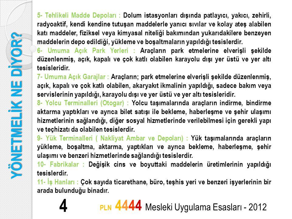 YÖNETMELİK NE DİYOR? 4 PLN 4444 Mesleki Uygulama Esasları - 2012 5- Tehlikeli Madde Depoları : Dolum istasyonları dışında patlayıcı, yakıcı, zehirli,