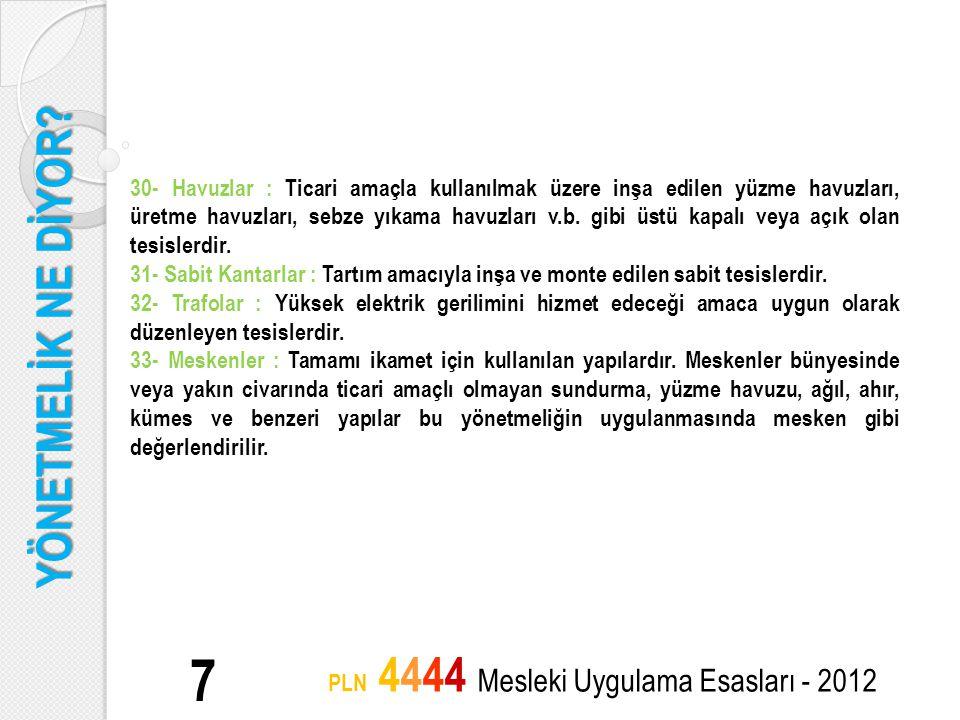 YÖNETMELİK NE DİYOR? 7 PLN 4444 Mesleki Uygulama Esasları - 2012 30- Havuzlar : Ticari amaçla kullanılmak üzere inşa edilen yüzme havuzları, üretme ha