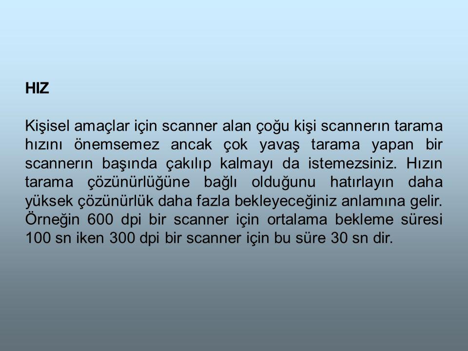 HIZ Kişisel amaçlar için scanner alan çoğu kişi scannerın tarama hızını önemsemez ancak çok yavaş tarama yapan bir scannerın başında çakılıp kalmayı da istemezsiniz.