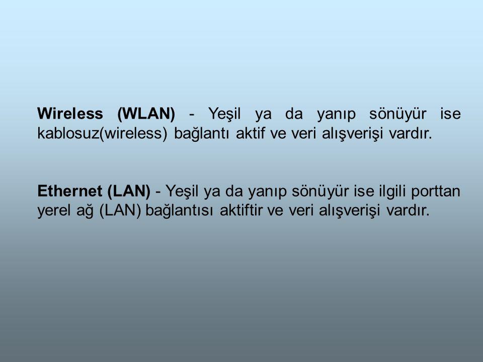 Wireless (WLAN) - Yeşil ya da yanıp sönüyür ise kablosuz(wireless) bağlantı aktif ve veri alışverişi vardır.