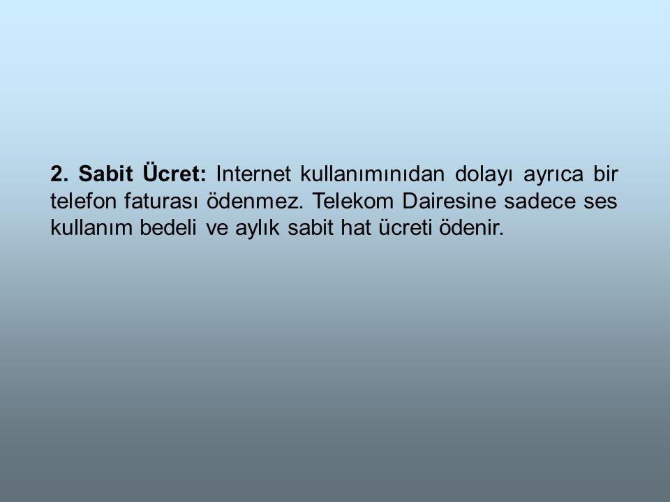 2.Sabit Ücret: Internet kullanımınıdan dolayı ayrıca bir telefon faturası ödenmez.
