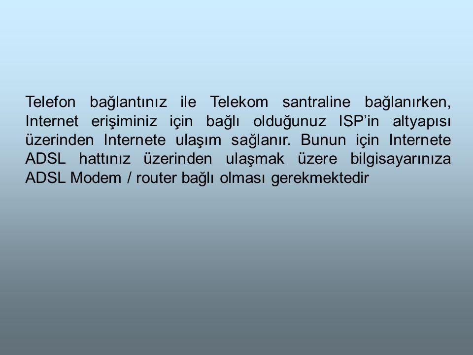 Telefon bağlantınız ile Telekom santraline bağlanırken, Internet erişiminiz için bağlı olduğunuz ISP'in altyapısı üzerinden Internete ulaşım sağlanır.