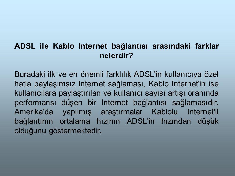 ADSL ile Kablo Internet bağlantısı arasındaki farklar nelerdir.