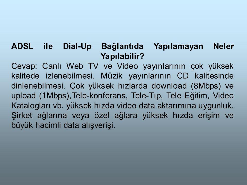 ADSL ile Dial-Up Bağlantıda Yapılamayan Neler Yapılabilir.
