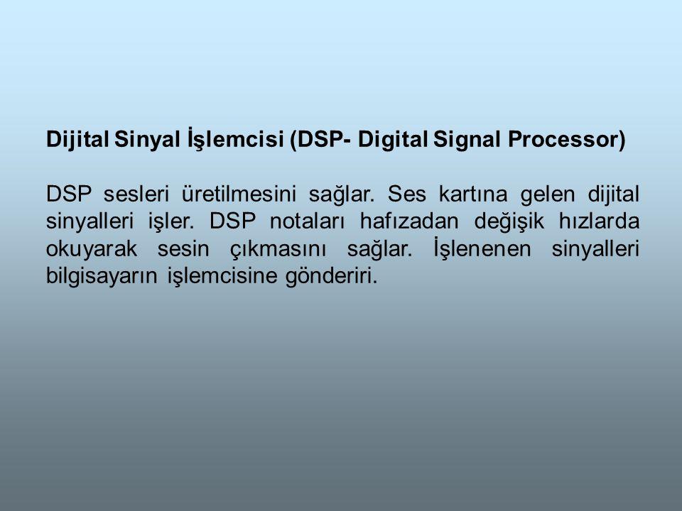 Dijital Sinyal İşlemcisi (DSP- Digital Signal Processor) DSP sesleri üretilmesini sağlar.
