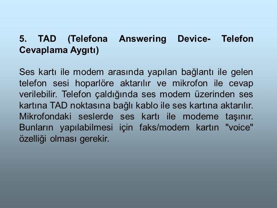 5. TAD (Telefona Answering Device- Telefon Cevaplama Aygıtı) Ses kartı ile modem arasında yapılan bağlantı ile gelen telefon sesi hoparlöre aktarılır