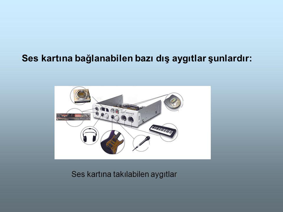 Ses kartına bağlanabilen bazı dış aygıtlar şunlardır: Ses kartına takılabilen aygıtlar
