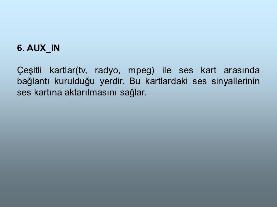 6.AUX_IN Çeşitli kartlar(tv, radyo, mpeg) ile ses kart arasında bağlantı kurulduğu yerdir.
