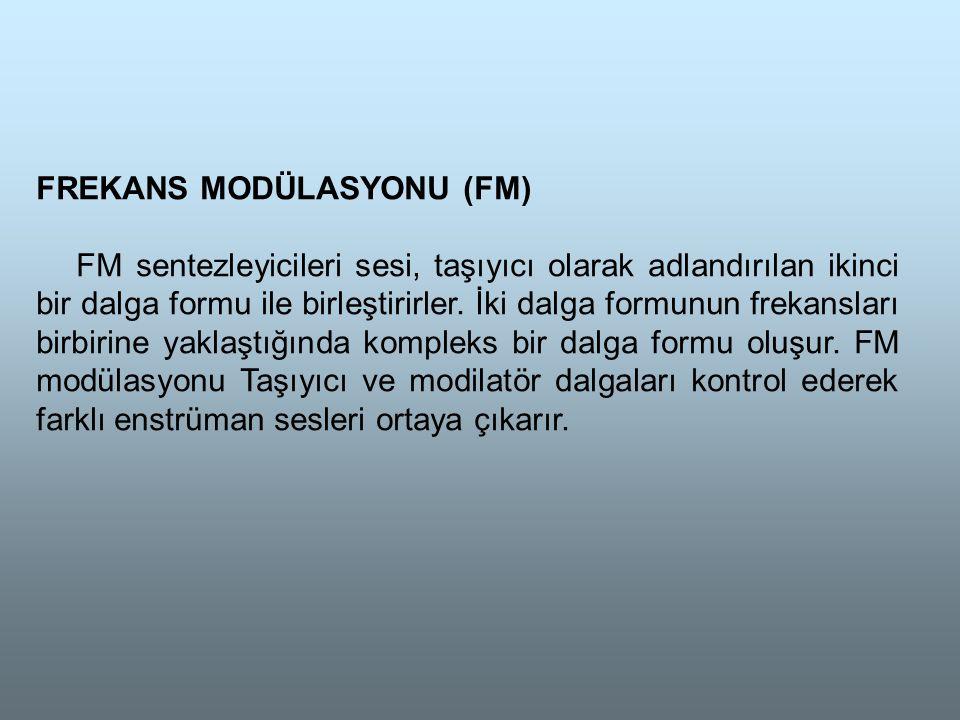 FREKANS MODÜLASYONU (FM) FM sentezleyicileri sesi, taşıyıcı olarak adlandırılan ikinci bir dalga formu ile birleştirirler.