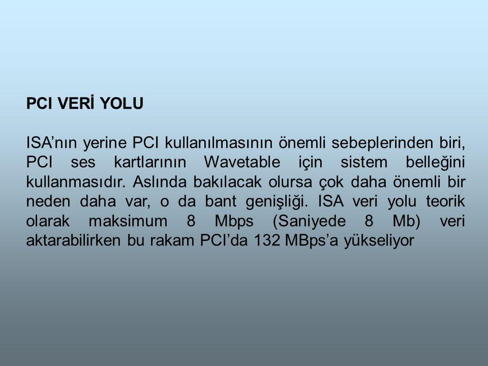 PCI VERİ YOLU ISA'nın yerine PCI kullanılmasının önemli sebeplerinden biri, PCI ses kartlarının Wavetable için sistem belleğini kullanmasıdır.