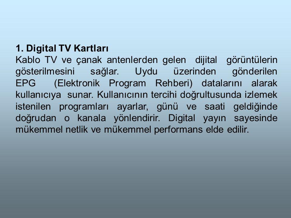 1. Digital TV Kartları Kablo TV ve çanak antenlerden gelen dijital görüntülerin gösterilmesini sağlar. Uydu üzerinden gönderilen EPG (Elektronik Progr
