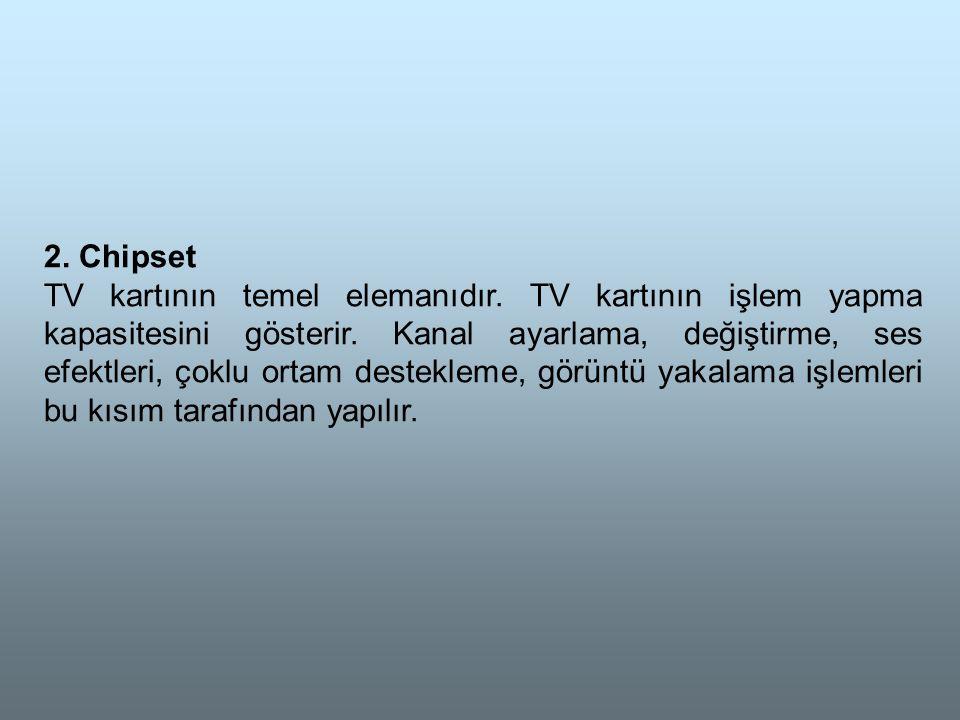 2.Chipset TV kartının temel elemanıdır. TV kartının işlem yapma kapasitesini gösterir.