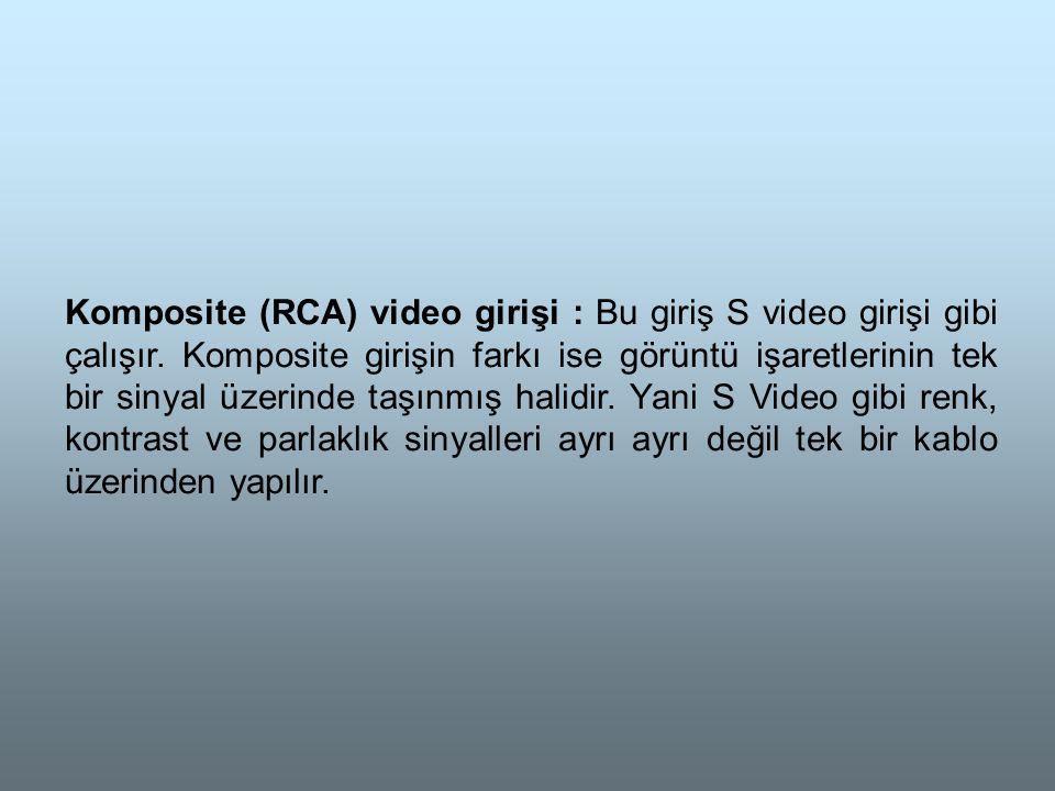 Komposite (RCA) video girişi : Bu giriş S video girişi gibi çalışır.