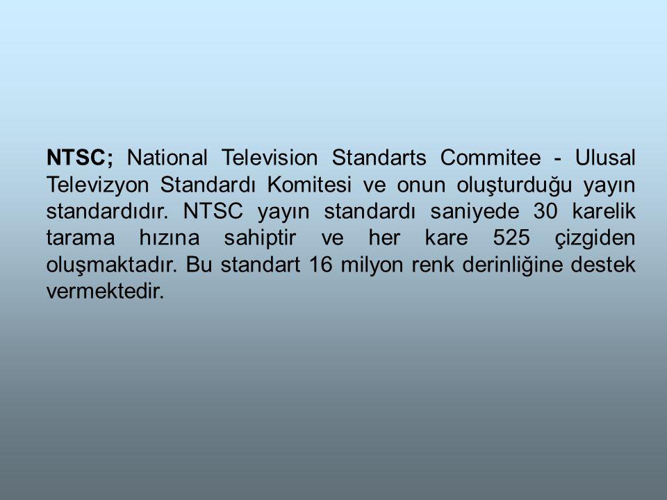 NTSC; National Television Standarts Commitee - Ulusal Televizyon Standardı Komitesi ve onun oluşturduğu yayın standardıdır.