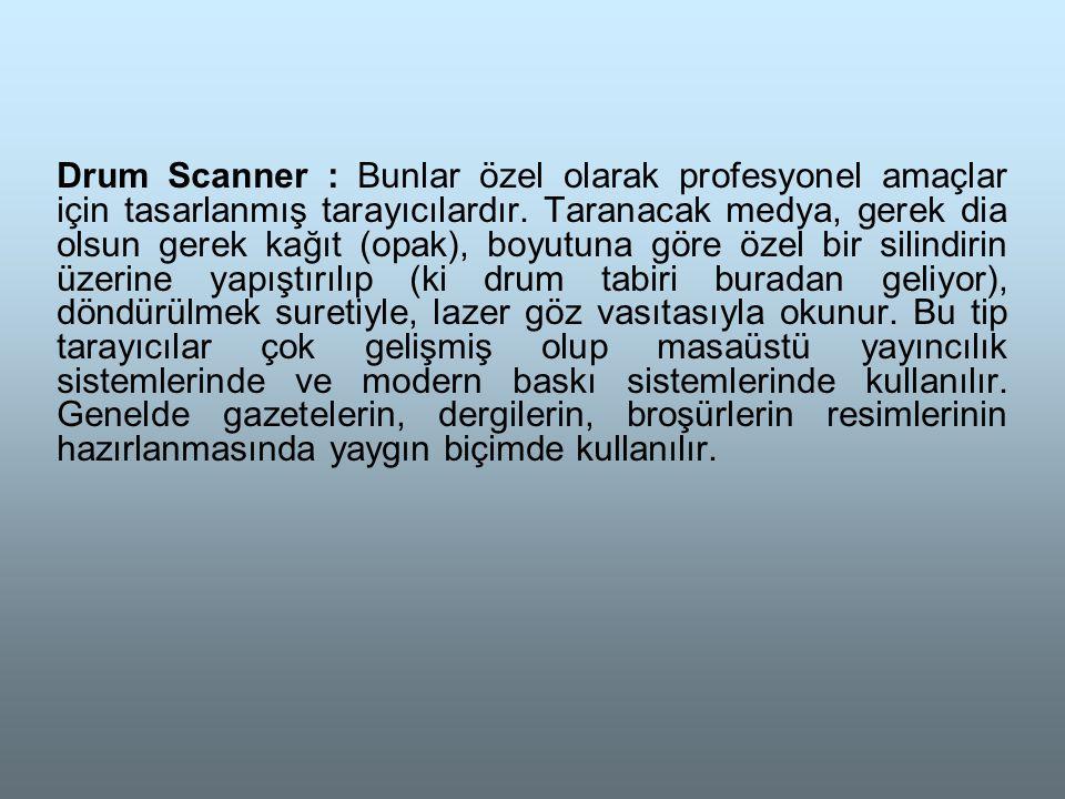Drum Scanner : Bunlar özel olarak profesyonel amaçlar için tasarlanmış tarayıcılardır.