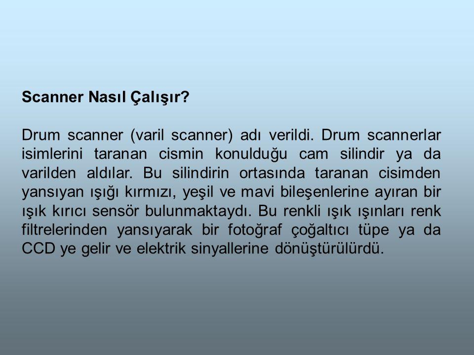 Scanner Nasıl Çalışır.Drum scanner (varil scanner) adı verildi.