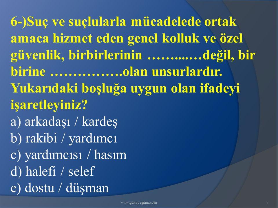 www.gokayegitim.com38 35-)Aşağıdaki ifadelerden hangisi, zor kullanma yı ifade eden doğru bir tanımlama değildir.