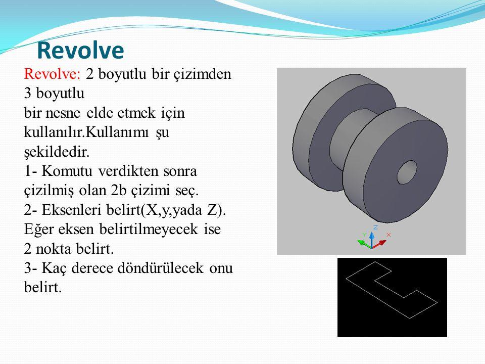Revolve Revolve: 2 boyutlu bir çizimden 3 boyutlu bir nesne elde etmek için kullanılır.Kullanımı şu şekildedir. 1- Komutu verdikten sonra çizilmiş ola