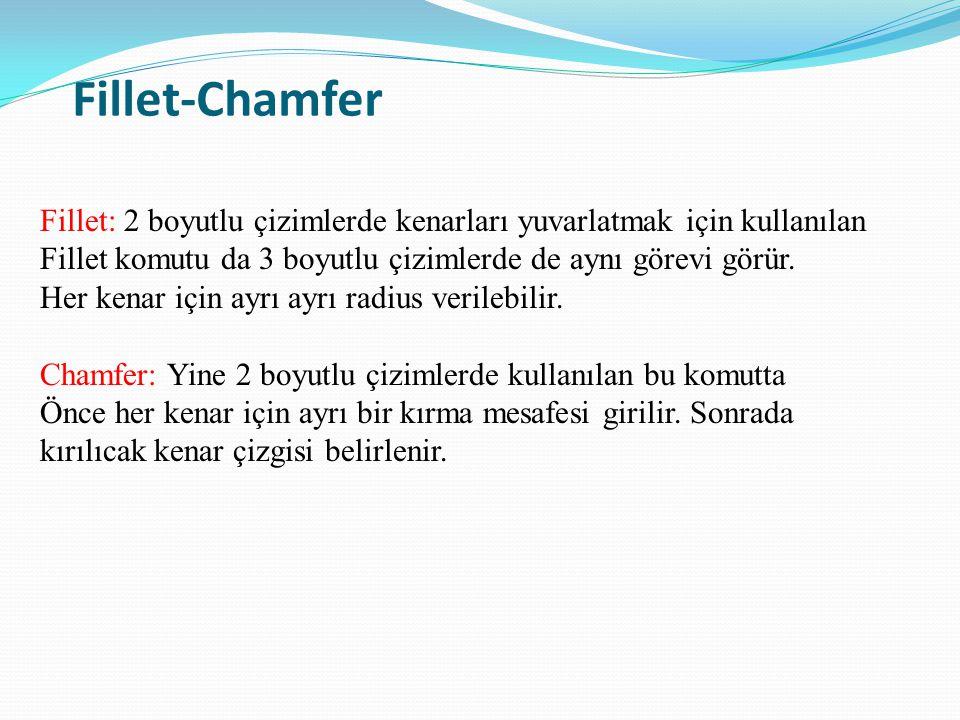 Fillet-Chamfer Fillet: 2 boyutlu çizimlerde kenarları yuvarlatmak için kullanılan Fillet komutu da 3 boyutlu çizimlerde de aynı görevi görür. Her kena