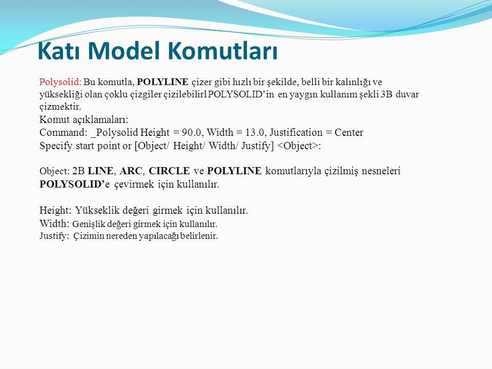 Katı Model Komutları Polysolid: Bu komutla, POLYLINE çizer gibi hızlı bir şekilde, belli bir kalınlığı ve yüksekliği olan çoklu çizgiler çizilebilirl