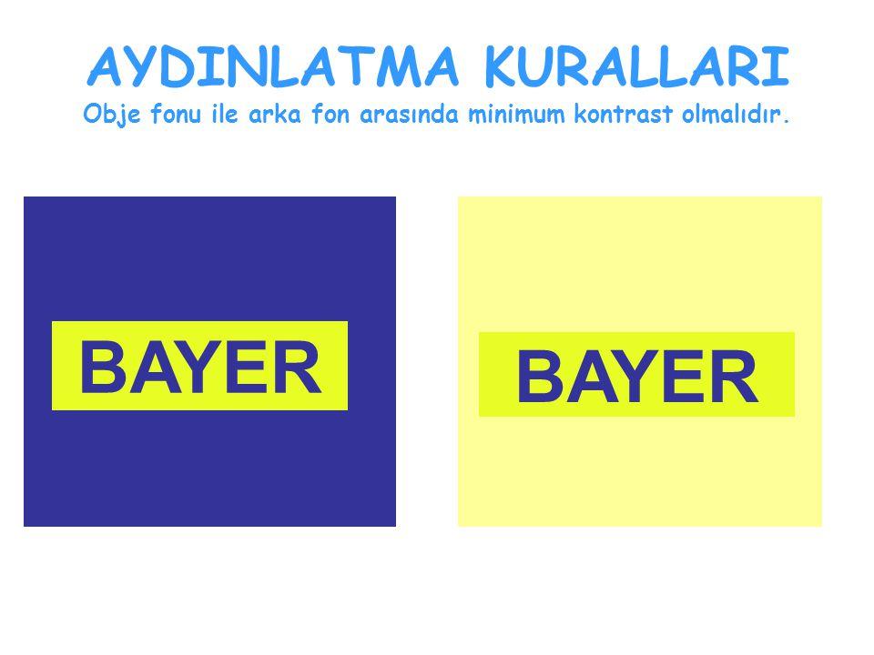 AYDINLATMA KURALLARI Obje fonu ile arka fon arasında minimum kontrast olmalıdır. BAYER