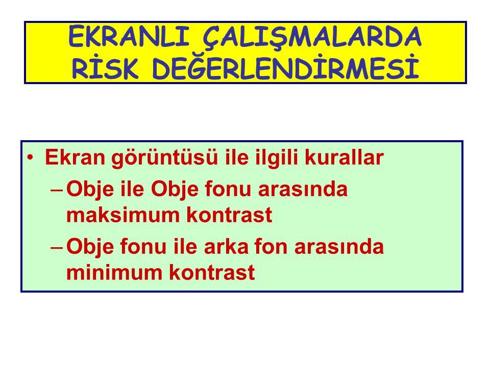 •Ekran görüntüsü ile ilgili kurallar –Obje ile Obje fonu arasında maksimum kontrast –Obje fonu ile arka fon arasında minimum kontrast EKRANLI ÇALIŞMAL