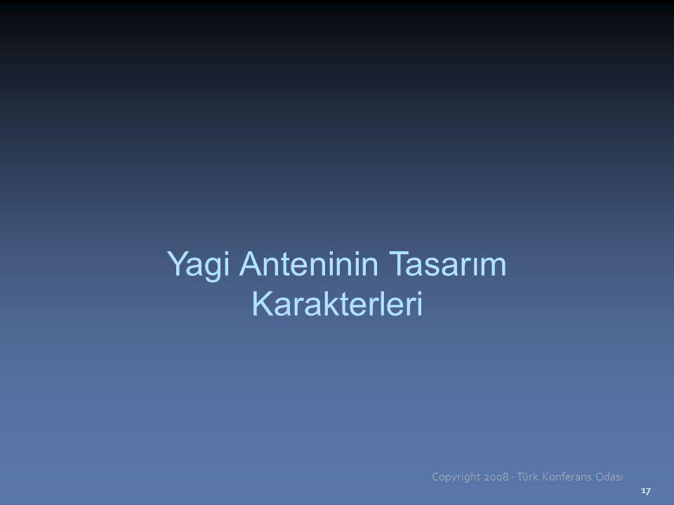 17 Yagi Anteninin Tasarım Karakterleri Copyright 2008 - Türk Konferans Odası 17