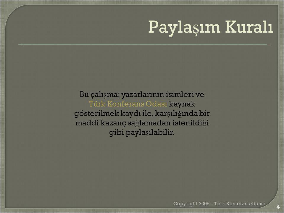 4 Bu çalı ş ma; yazarlarının isimleri ve Türk Konferans Odası kaynak gösterilmek kaydı ile, kar ş ılı ğ ında bir maddi kazanç sa ğ lamadan istenildi ğ