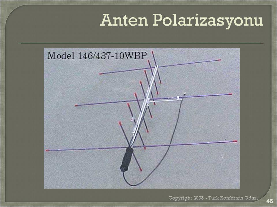 Copyright 2008 - Türk Konferans Odası 45 Anten Polarizasyonu 45