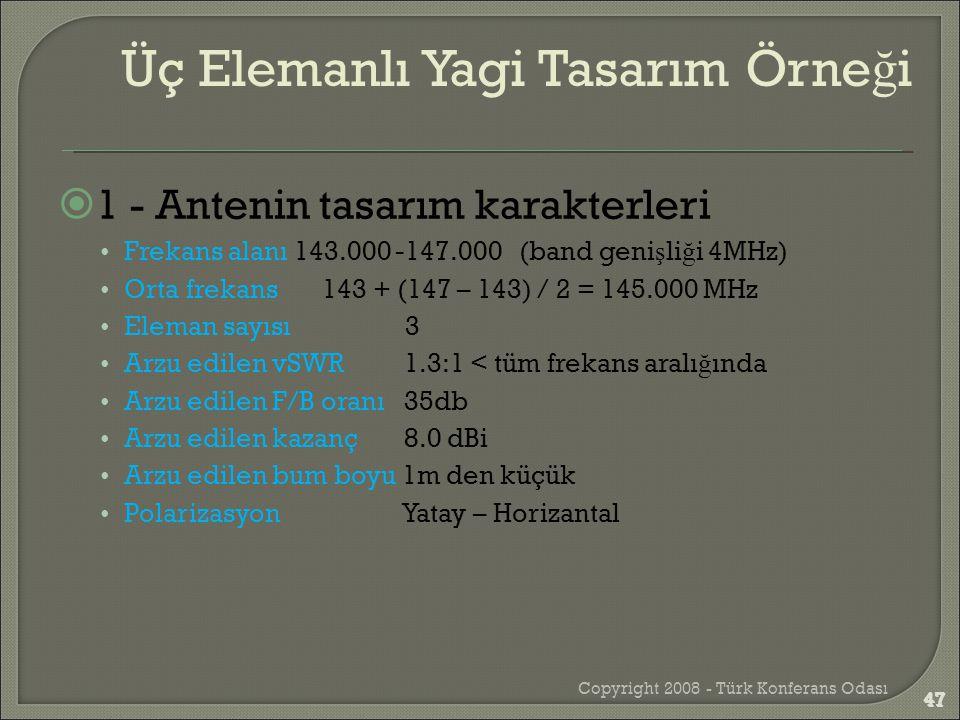  1 - Antenin tasarım karakterleri •Frekans alanı 143.000 -147.000 (band geni ş li ğ i 4MHz) •Orta frekans 143 + (147 – 143) / 2 = 145.000 MHz •Eleman