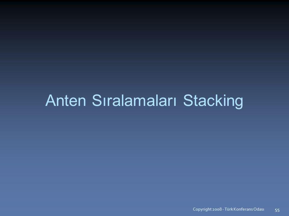 Copyright 2008 - Türk Konferans Odası 55 Anten Sıralamaları Stacking 55