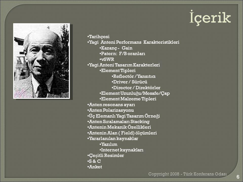 Copyright 2008 - Türk Konferans Odası 6 • Tarihçesi • Yagi Anteni Performans Karakteristikleri • Kazanç - Gain • Patern: F/B oranları • vSWR • Yagi An