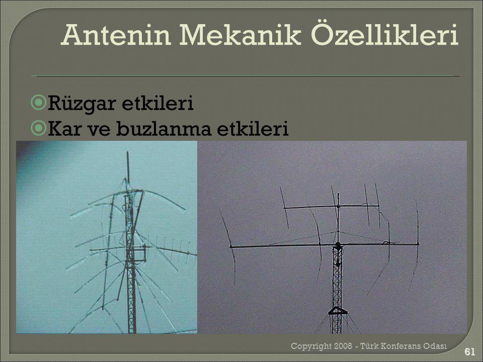  Rüzgar etkileri  Kar ve buzlanma etkileri Copyright 2008 - Türk Konferans Odası 61 Antenin Mekanik Özellikleri 61