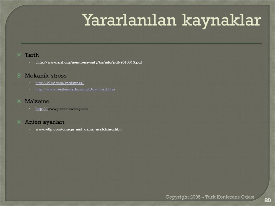  Tarih • http://www.arrl.org/members-only/tis/info/pdf/9310045.pdf  Mekanik stress •http://k7nv.com/yagistress/http://k7nv.com/yagistress/ •http://w