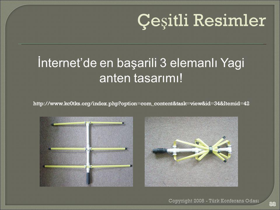 Copyright 2008 - Türk Konferans Odası 88 İnternet'de en başarili 3 elemanlı Yagi anten tasarımı! http://www.kc0tks.org/index.php?option=com_content&ta