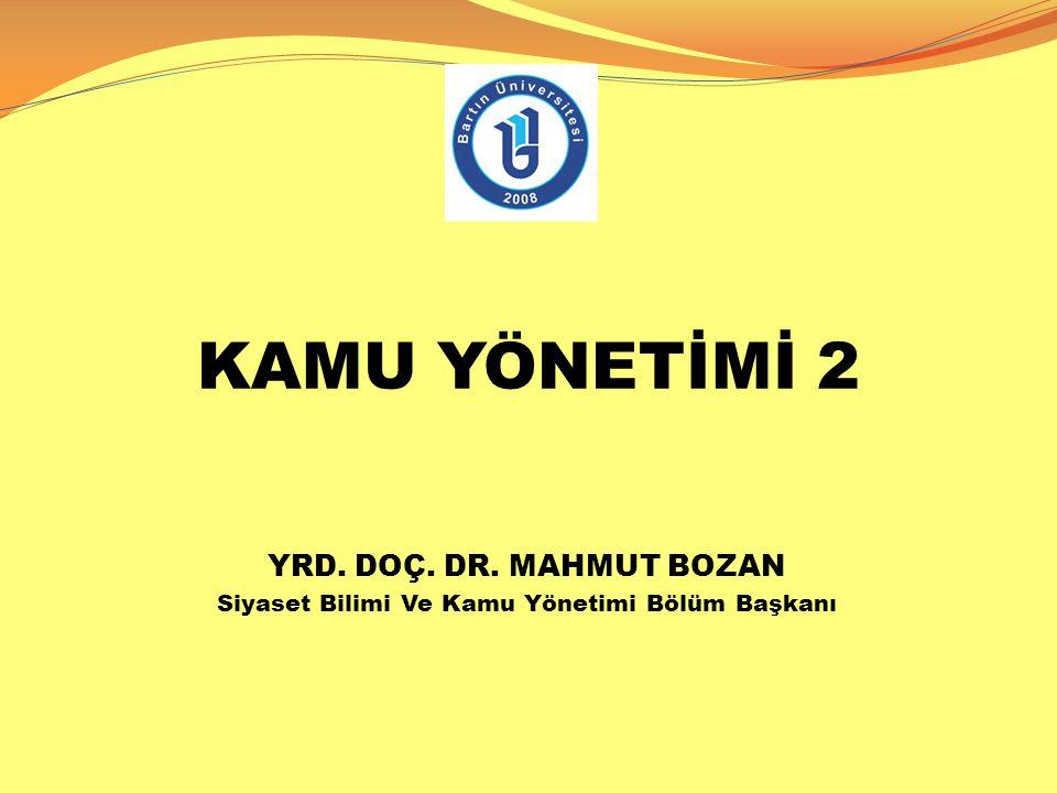 KAMU YÖNETİMİ 2 YRD. DOÇ. DR. MAHMUT BOZAN Siyaset Bilimi Ve Kamu Yönetimi Bölüm Başkanı