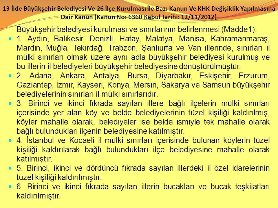 13 İlde Büyükşehir Belediyesi Ve 26 İlçe Kurulması İle Bazı Kanun Ve KHK Değişiklik Yapılmasına Dair Kanun (Kanun No: 6360 Kabul Tarihi: 12/11/2012) B