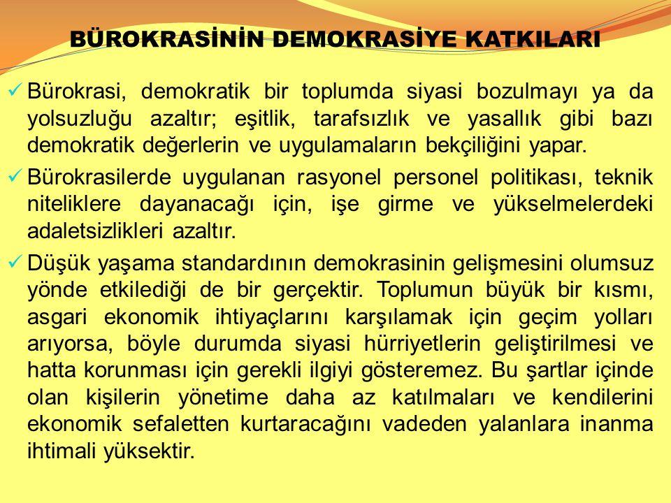 BÜROKRASİNİN DEMOKRASİYE KATKILARI  Bürokrasi, demokratik bir toplumda siyasi bozulmayı ya da yolsuzluğu azaltır; eşitlik, tarafsızlık ve yasallık gi