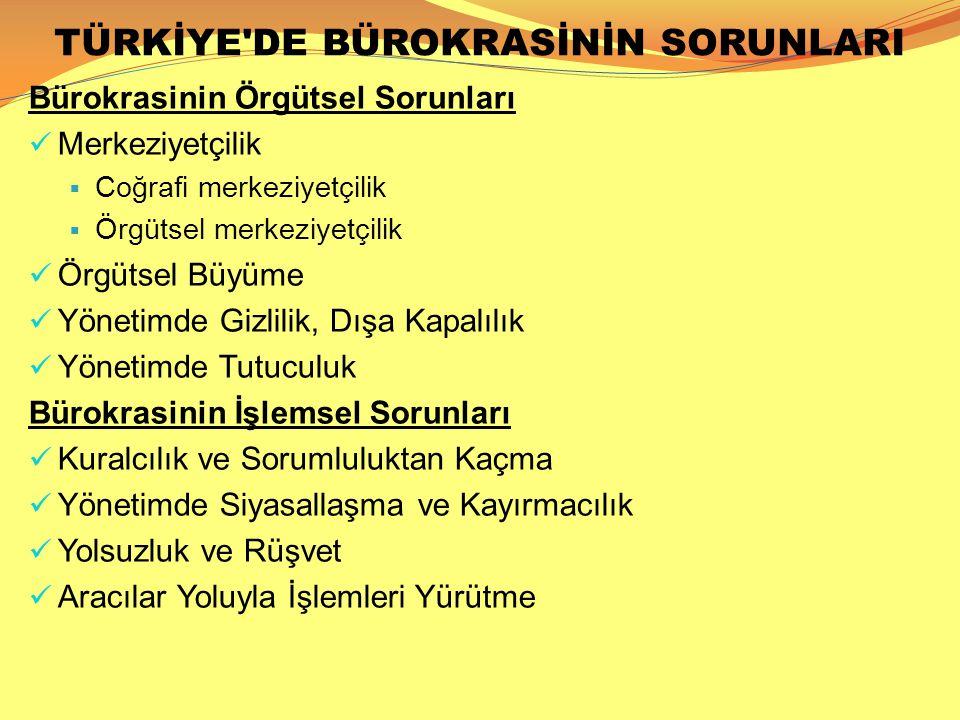 TÜRKİYE'DE BÜROKRASİNİN SORUNLARI Bürokrasinin Örgütsel Sorunları  Merkeziyetçilik  Coğrafi merkeziyetçilik  Örgütsel merkeziyetçilik  Örgütsel Bü